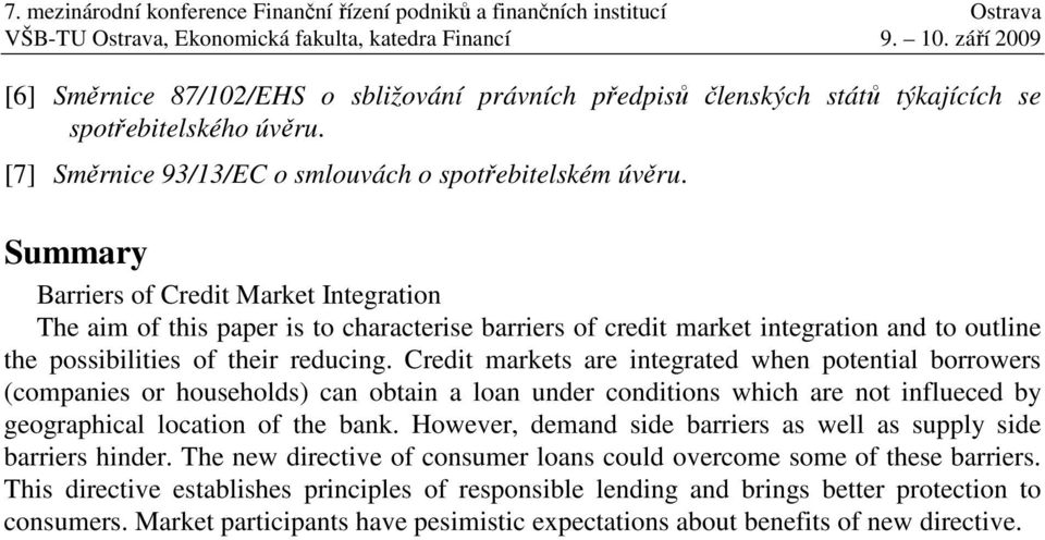 Credit markets are integrated when potential borrowers (companies or households) can obtain a loan under conditions which are not influeced by geographical location of the bank.