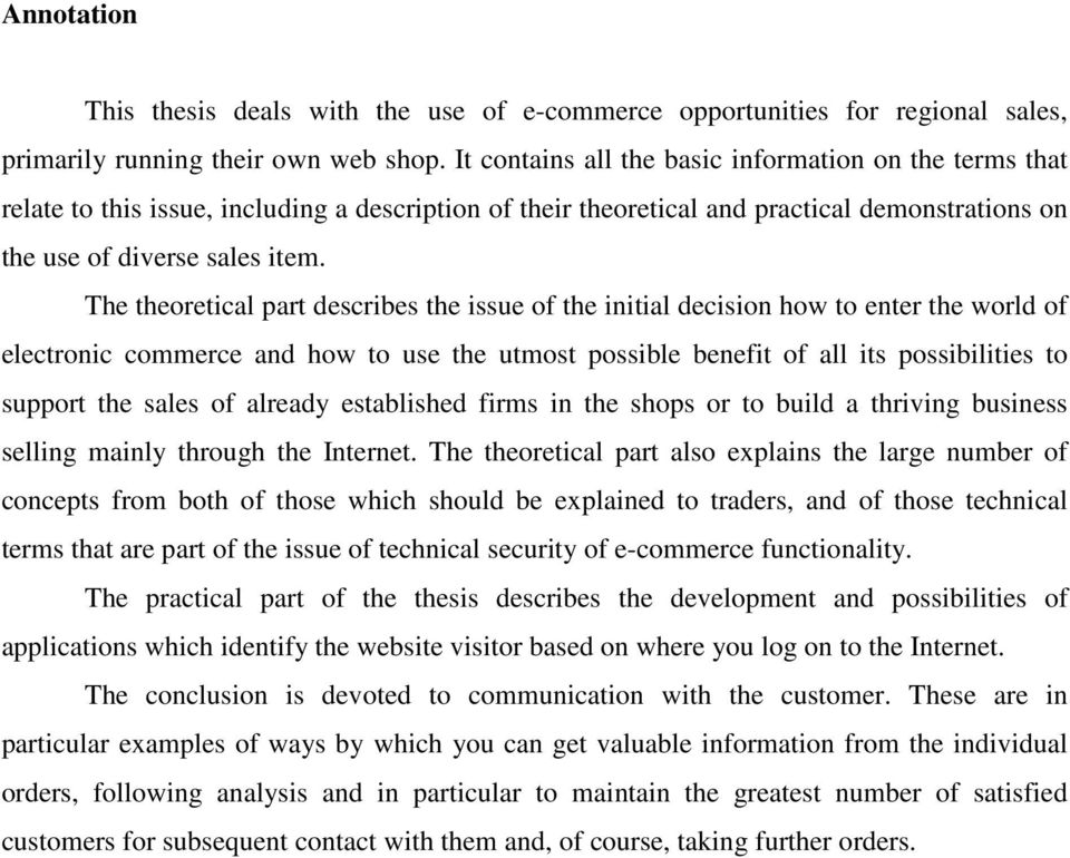 The theoretical part describes the issue of the initial decision how to enter the world of electronic commerce and how to use the utmost possible benefit of all its possibilities to support the sales