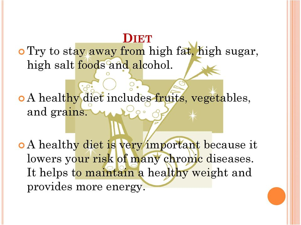 A healthy diet is very important because it lowers your risk of many