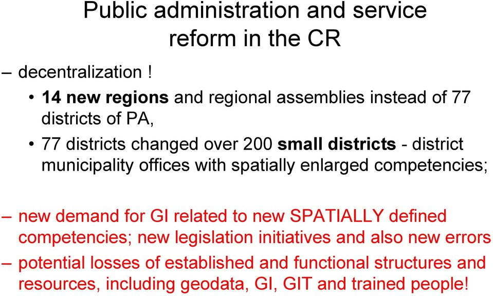 77 districts changed over 200 small districts - district municipality offices with spatially enlarged competencies; new