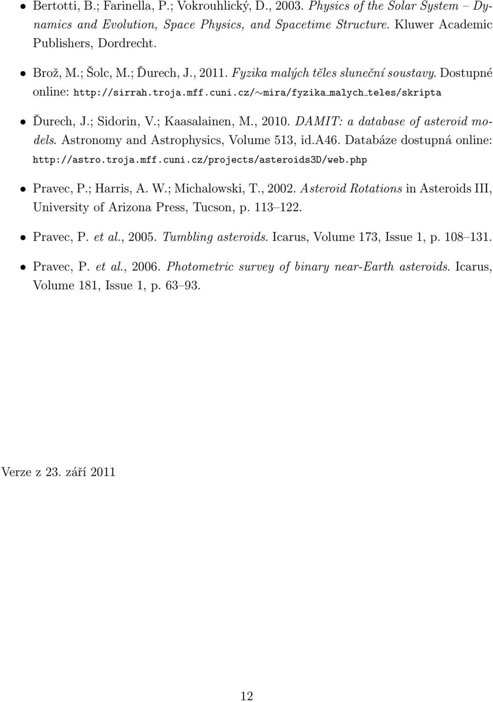 DAMIT: a database of asteroid models. Astronomy and Astrophysics, Volume 513, id.a46. Databáze dostupná online: http://astro.troja.mff.cuni.cz/projects/asteroids3d/web.php Pravec, P.; Harris, A. W.