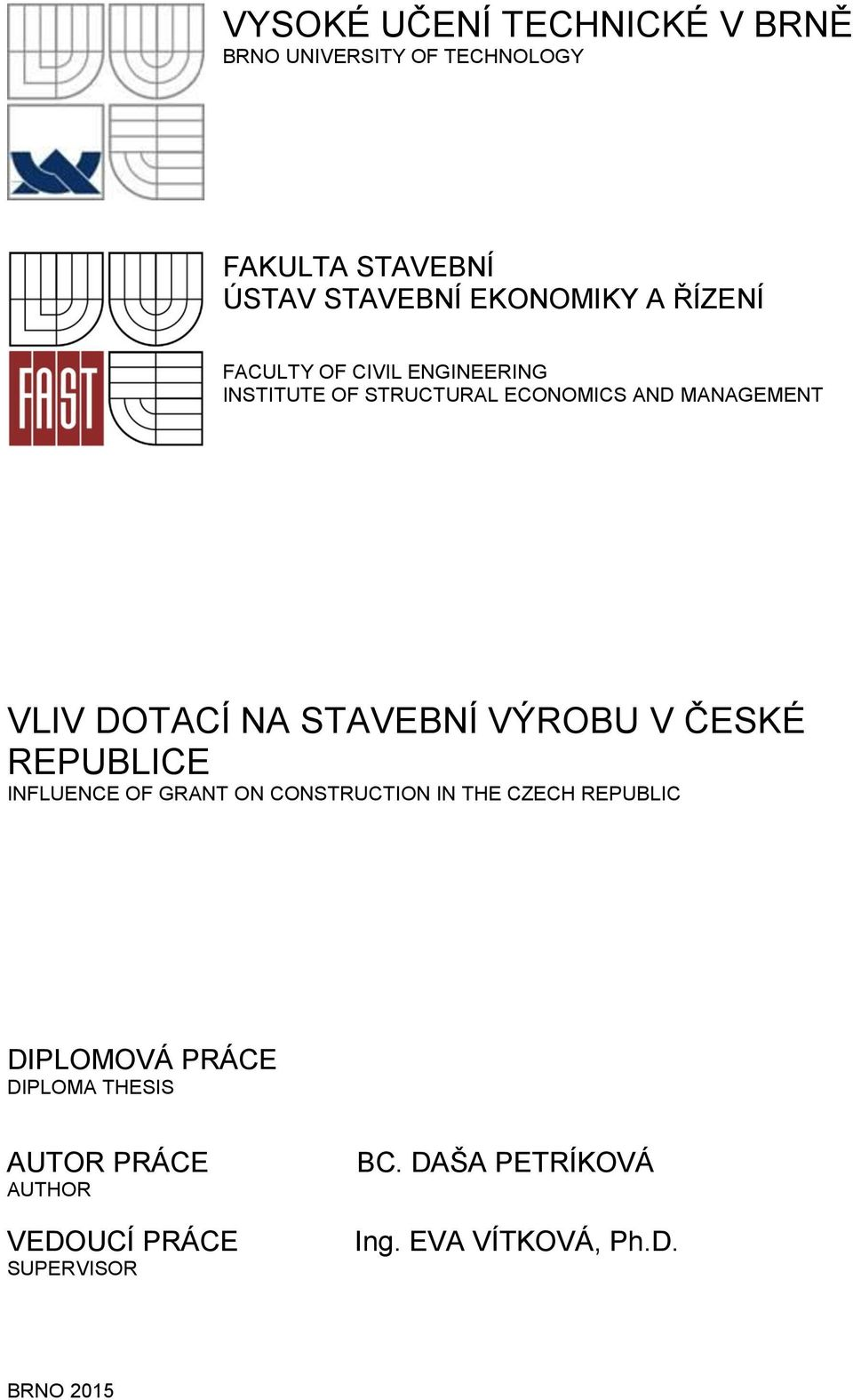 STAVEBNÍ VÝROBU V ČESKÉ REPUBLICE INFLUENCE OF GRANT ON CONSTRUCTION IN THE CZECH REPUBLIC DIPLOMOVÁ
