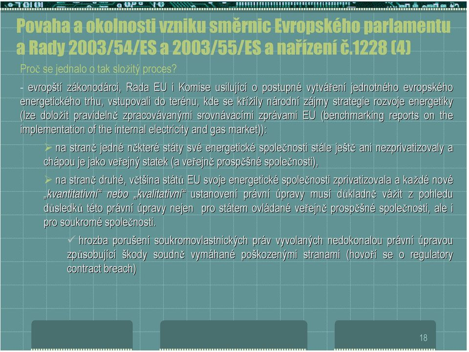 "energetiky (lze doložit pravidelně zpracovávan vanými srovnávacími zprávami EU (benchmarking( reports on the implementation of the internal electricity and gas market)): ): "" na straně jedné některé"