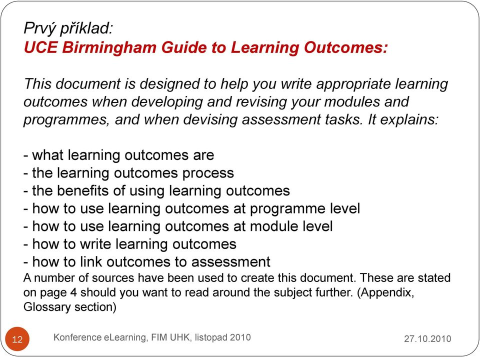 It explains: - what learning outcomes are - the learning outcomes process - the benefits of using learning outcomes - how to use learning outcomes at programme level -