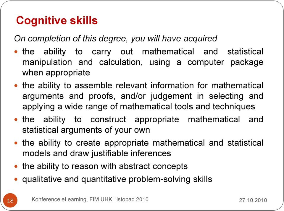 wide range of mathematical tools and techniques the ability to construct appropriate mathematical and statistical arguments of your own the ability to create
