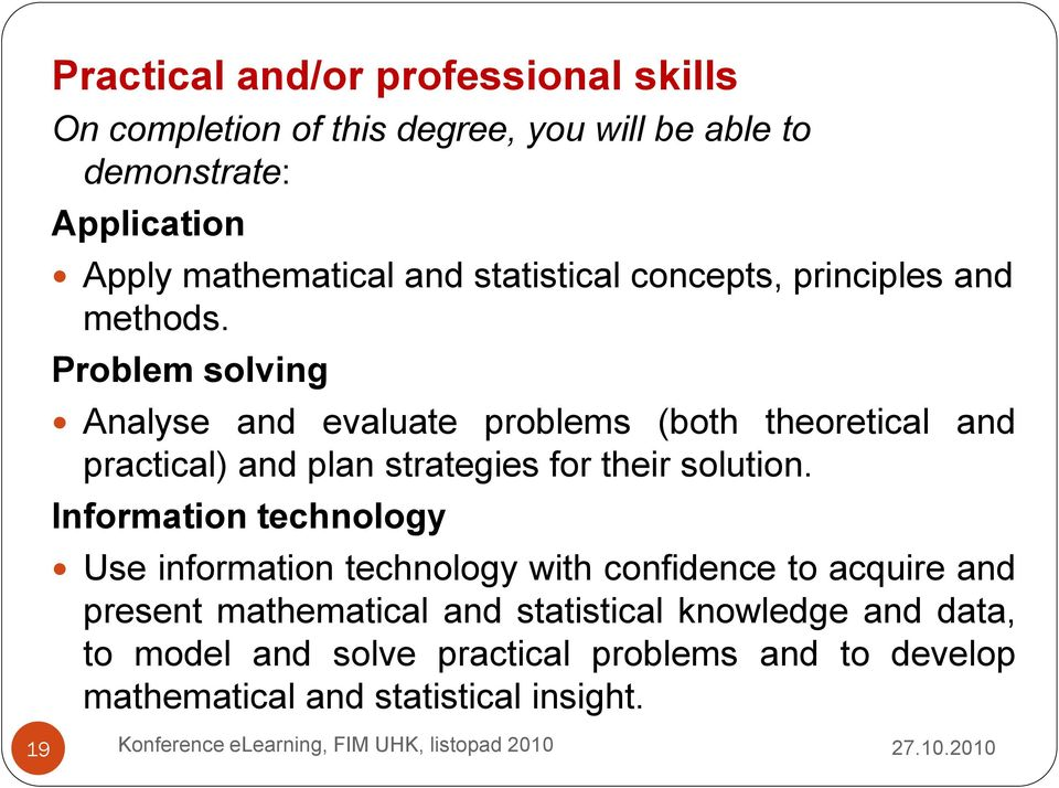 Problem solving Analyse and evaluate problems (both theoretical and practical) and plan strategies for their solution.