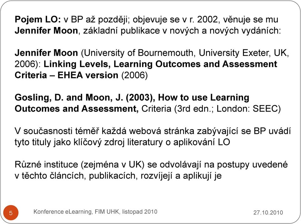 Linking Levels, Learning Outcomes and Assessment Criteria EHEA version (2006) Gosling, D. and Moon, J.