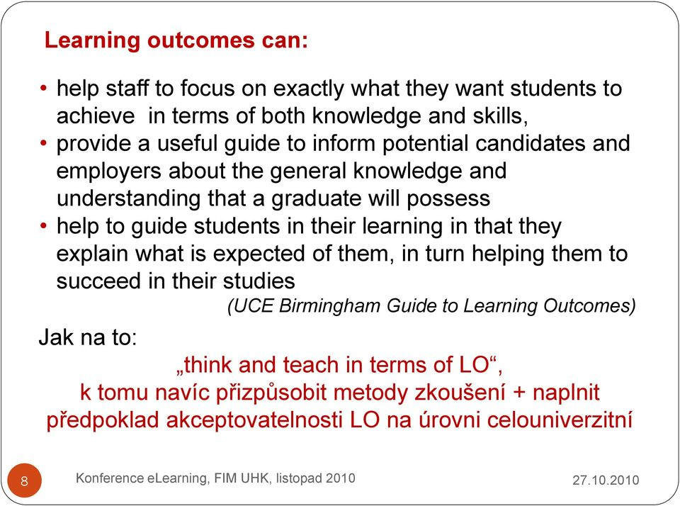learning in that they explain what is expected of them, in turn helping them to succeed in their studies (UCE Birmingham Guide to Learning Outcomes)