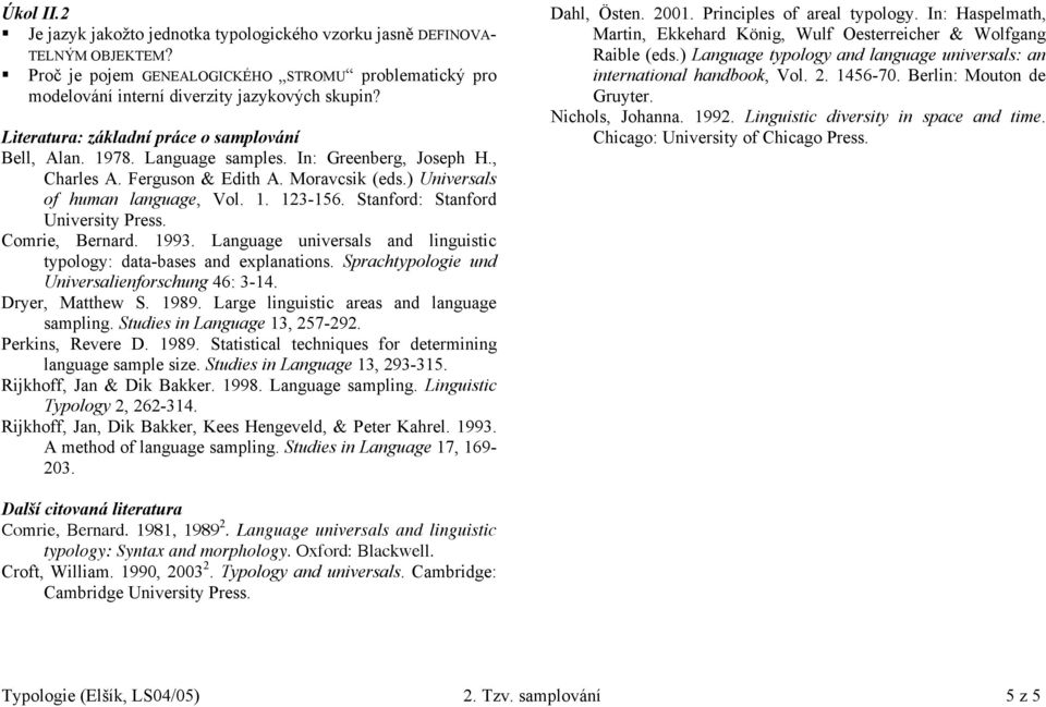 Stanford: Stanford University Press. Comrie, Bernard. 1993. Language universals and linguistic typology: data-bases and explanations. Sprachtypologie und Universalienforschung 46: 3-14.