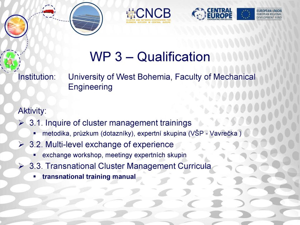 Inquire of cluster management trainings metodika, průzkum (dotazníky), expertní skupina (VŠP -