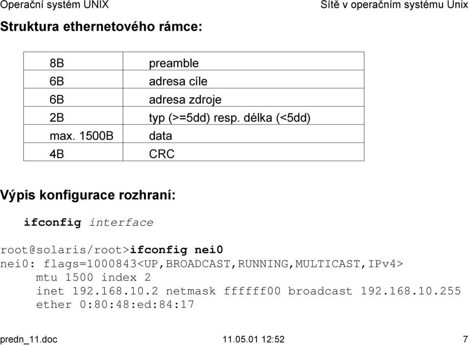 CRC Výpis konfigurace rozhraní: ifconfig interface root@solaris/root>ifconfig nei0 nei0:
