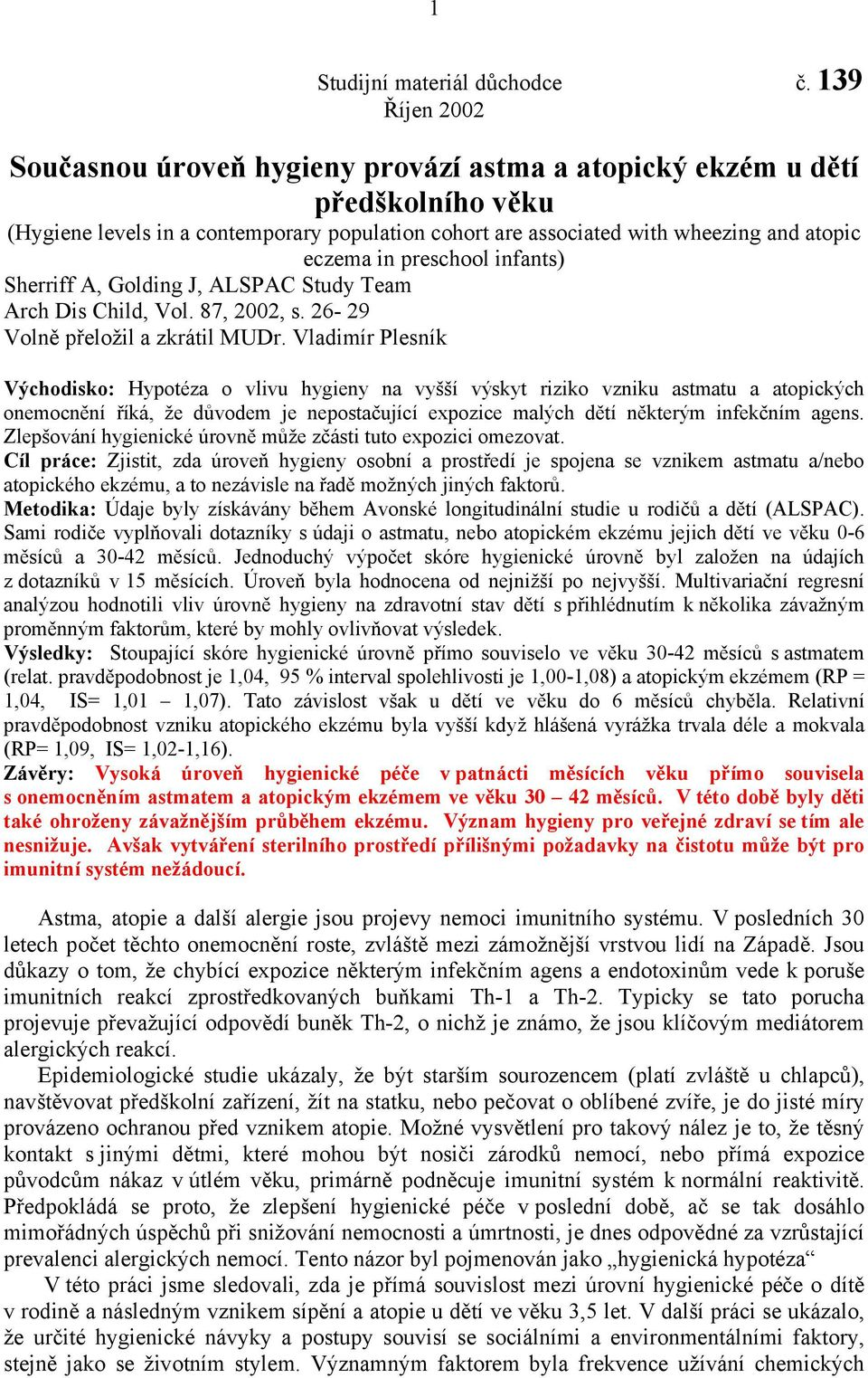 preschool infants) Sherriff A, Golding J, ALSPAC Study Team Arch Dis Child, Vol. 87, 2002, s. 26-29 Volně přeložil a zkrátil MUDr.