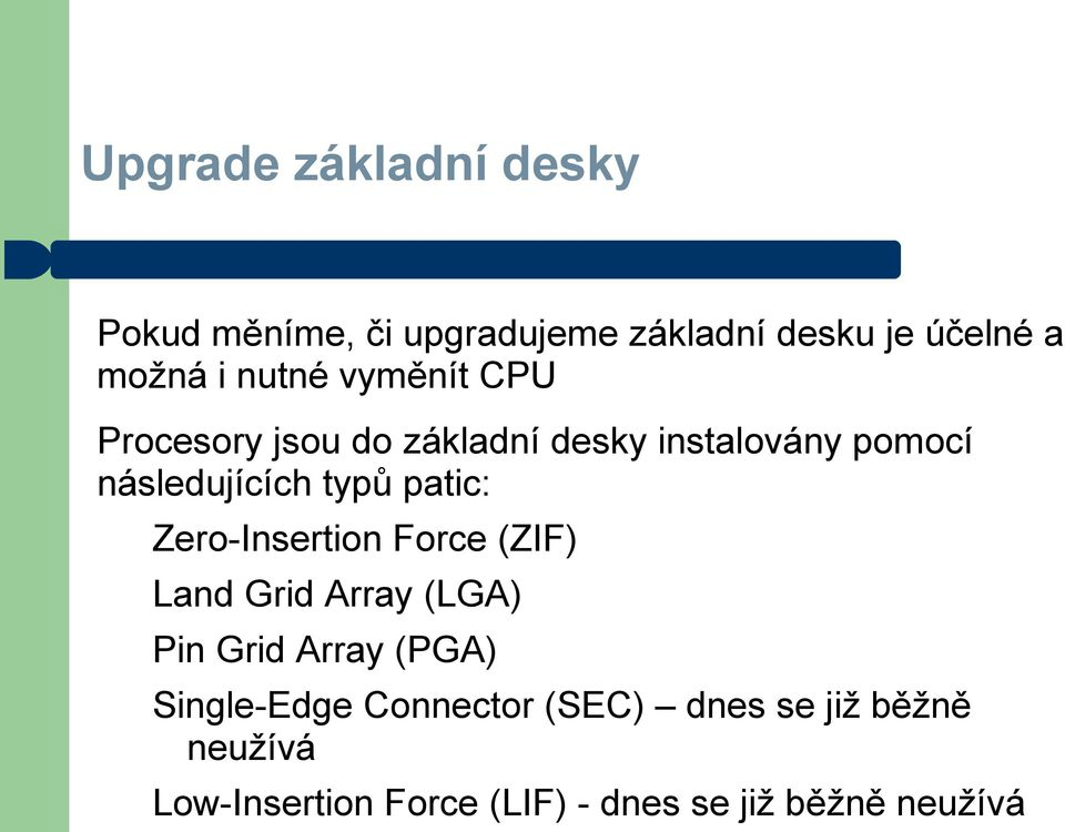 patic: Zero-Insertion Force (ZIF) Land Grid Array (LGA) Pin Grid Array (PGA) Single-Edge