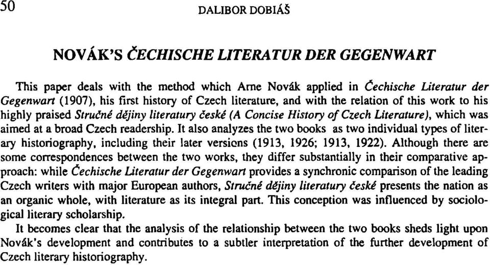 It also analyzes the two books as two individual types of literary historiography, including their later versions (1913, 1926; 1913, 1922).