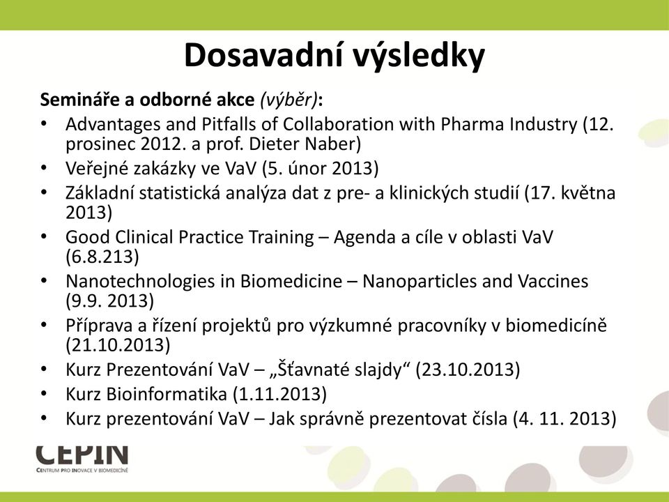 května 2013) Good Clinical Practice Training Agenda a cíle v oblasti VaV (6.8.213) Nanotechnologies in Biomedicine Nanoparticles and Vaccines (9.