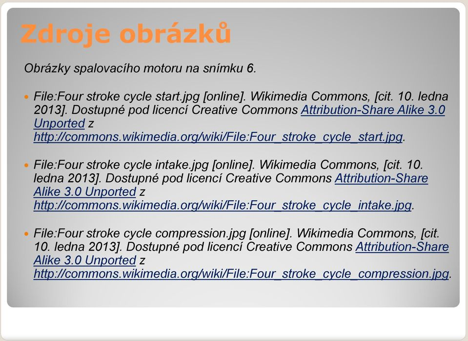 Wikimedia Commons, [cit. 10. ledna 2013]. Dostupné pod licencí Creative Commons Attribution-Share Alike 3.0 Unported z http://commons.wikimedia.org/wiki/file:four_stroke_cycle_intake.jpg.