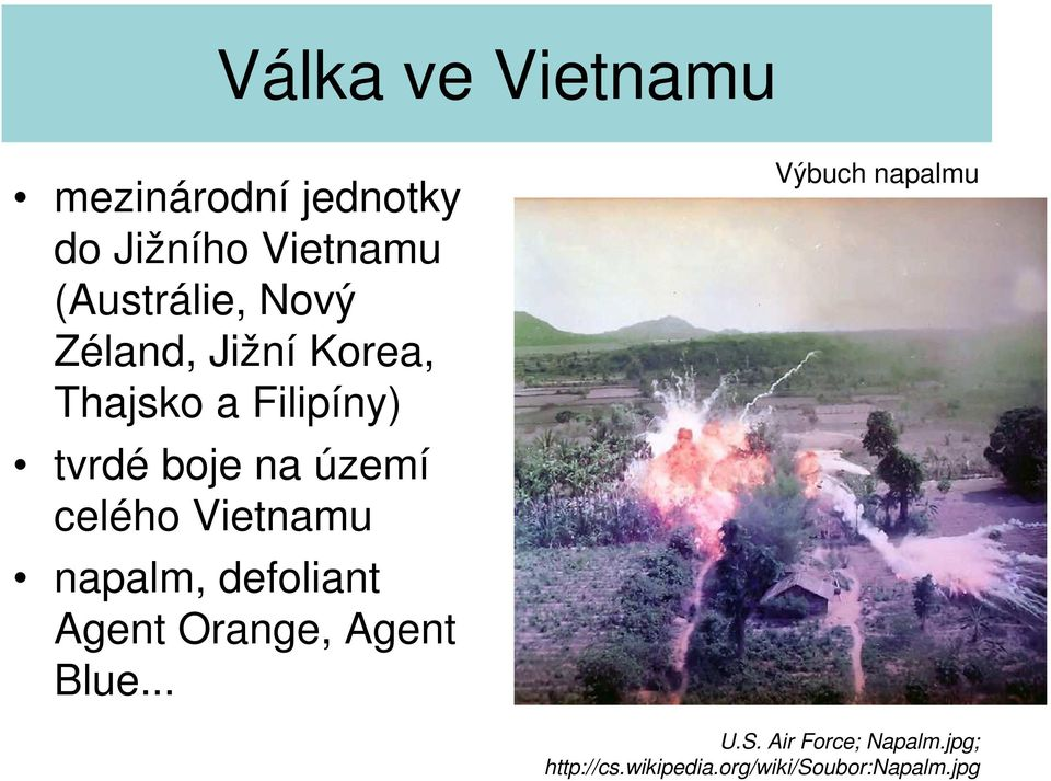 Vietnamu napalm, defoliant Agent Orange, Agent Blue.