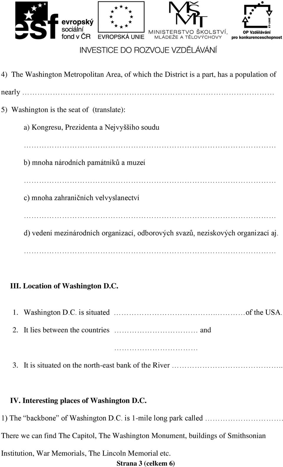 Washington D.C. is situated. of the USA. 2. It lies between the countries and 3. It is situated on the north-east bank of the River.. IV. Interesting places of Washington D.C. 1) The backbone of Washington D.