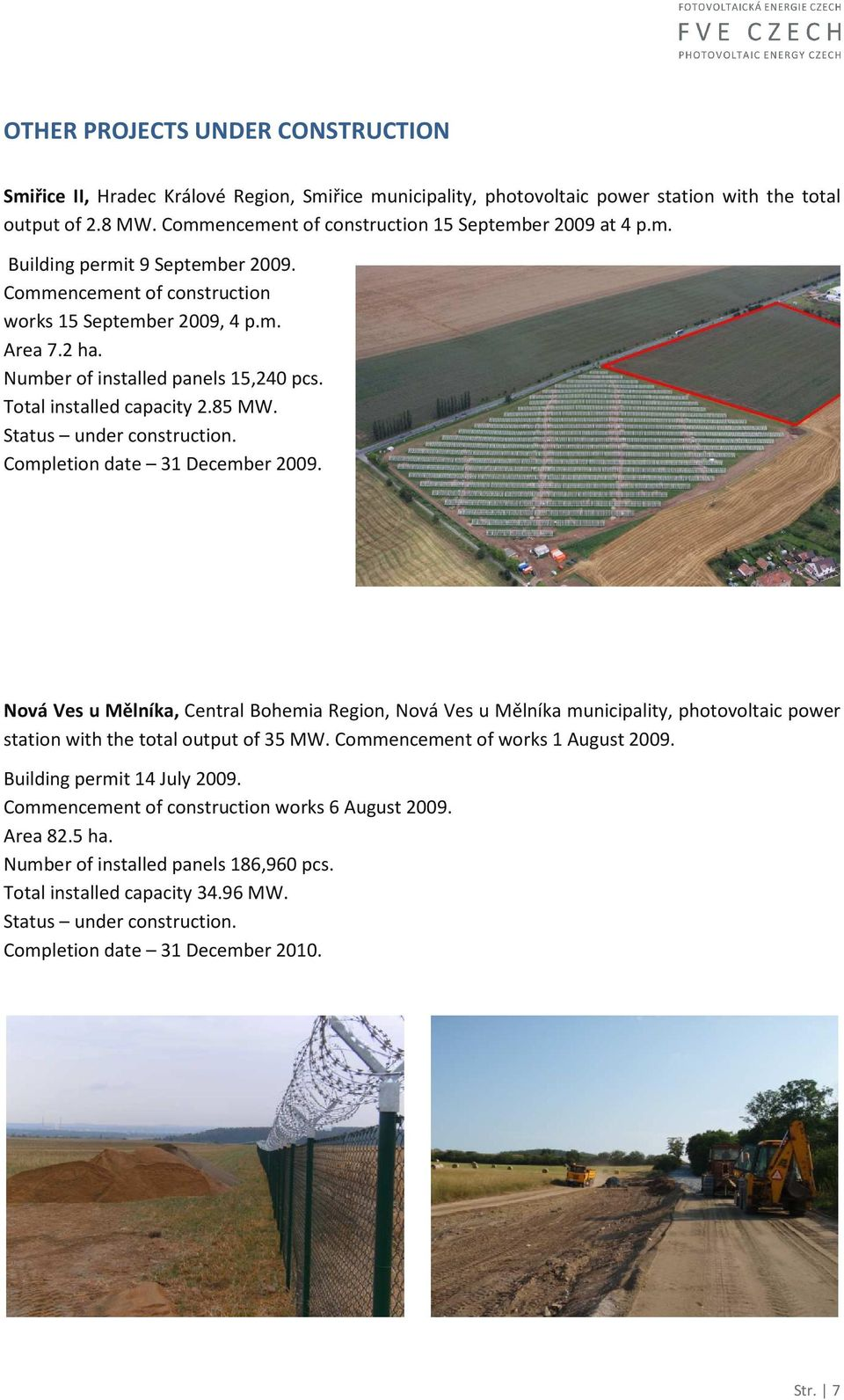 Number of installed panels 15,240 pcs. Total installed capacity 2.85 MW. Status under construction. Completion date 31 December 2009.