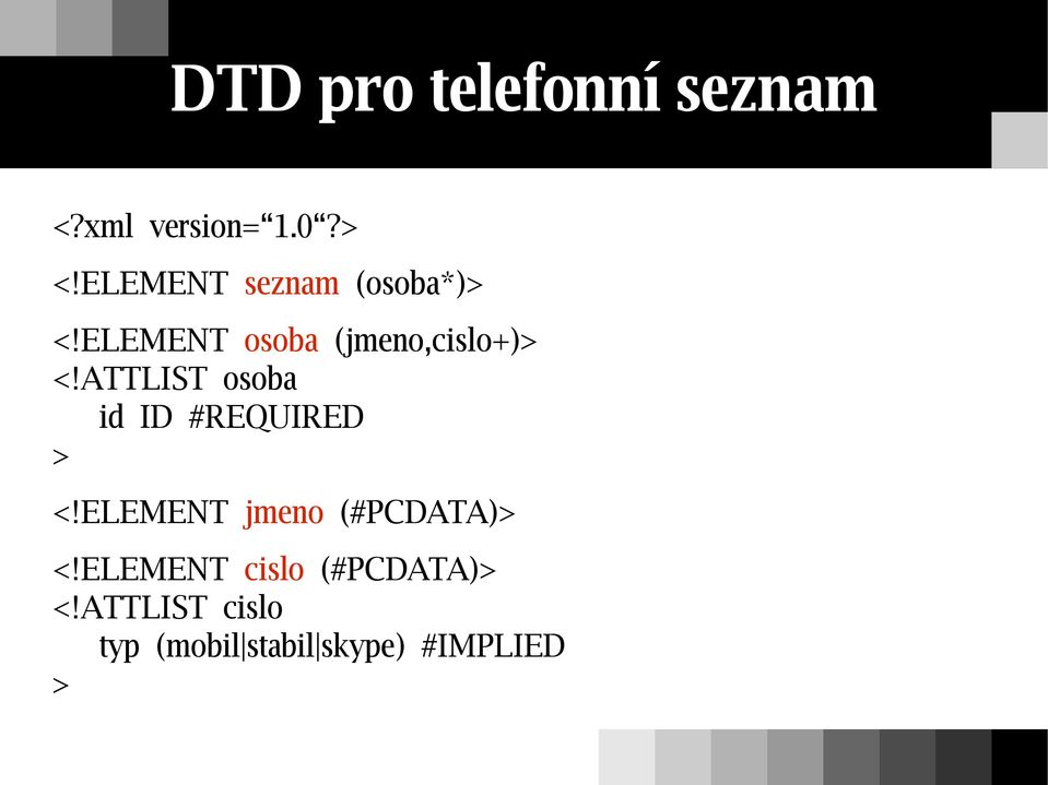 ATTLIST osoba id ID #REQUIRED > <!ELEMENT jmeno (#PCDATA)> <!