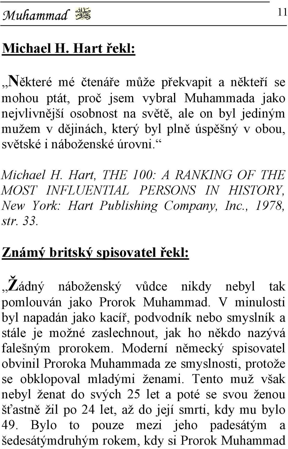 obou, světské i náboženské úrovni. Michael H. Hart, THE 100: A RANKING OF THE MOST INFLUENTIAL PERSONS IN HISTORY, New York: Hart Publishing Company, Inc., 1978, str. 33.