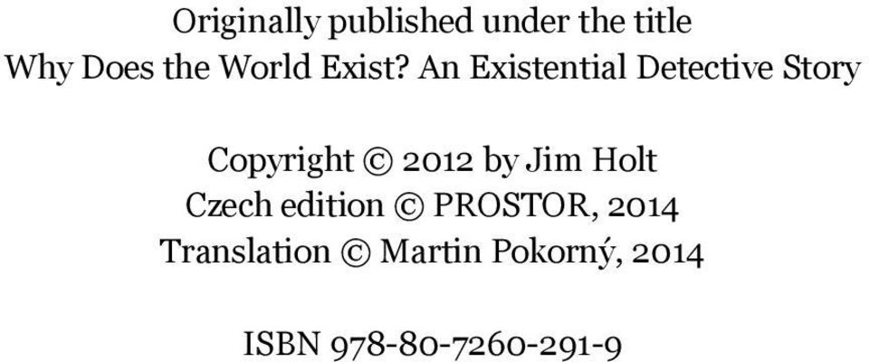 An Existential Detective Story Copyright 2012 by Jim Holt Czech