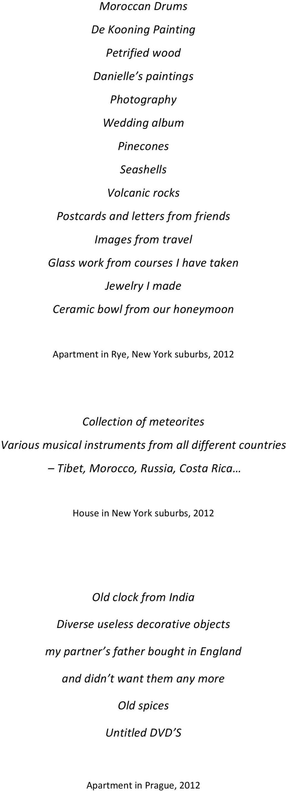 Collection of meteorites Various musical instruments from all different countries Tibet, Morocco, Russia, Costa Rica House in New York suburbs, 2012 Old clock