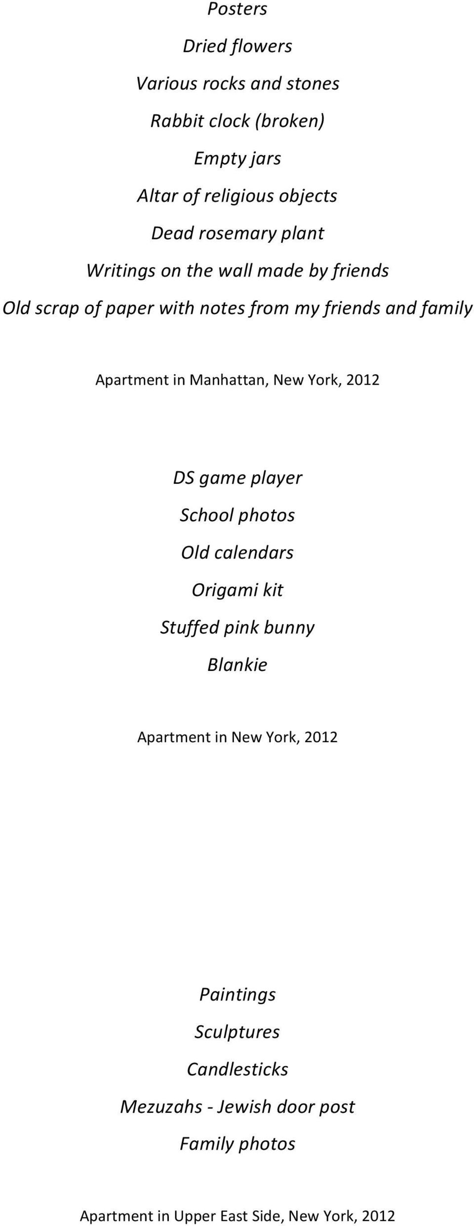 Manhattan, New York, 2012 DS game player School photos Old calendars Origami kit Stuffed pink bunny Blankie Apartment in