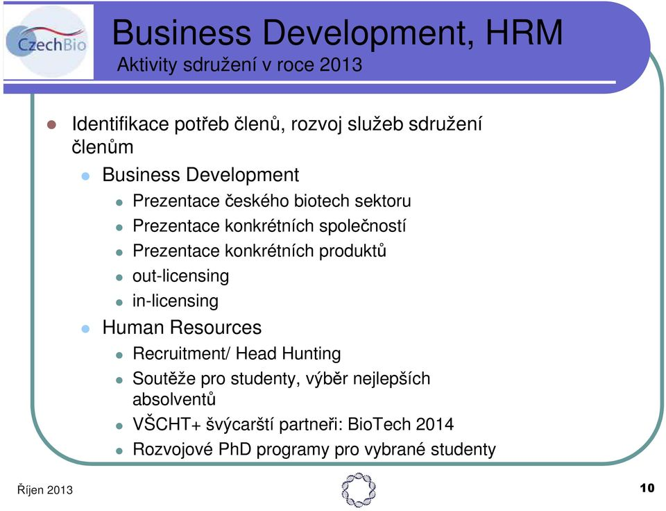 konkrétních produktů out-licensing in-licensing Human Resources Recruitment/ Head Hunting Soutěže pro