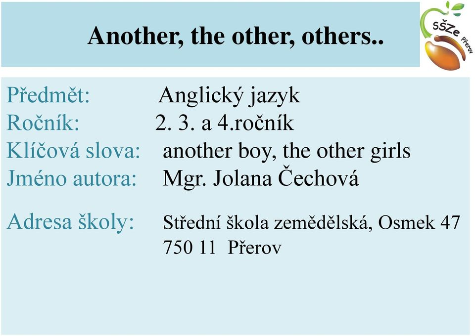 ročník Klíčová slova: another boy, the other girls