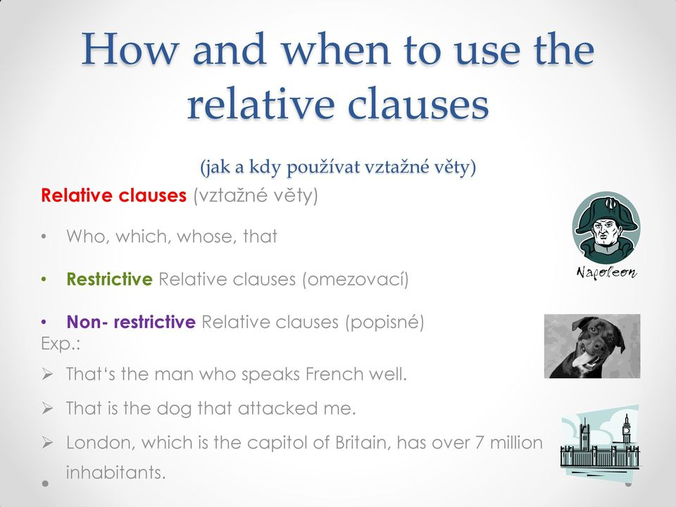 restrictive Relative clauses (popisné) Exp.: That s the man who speaks French well.