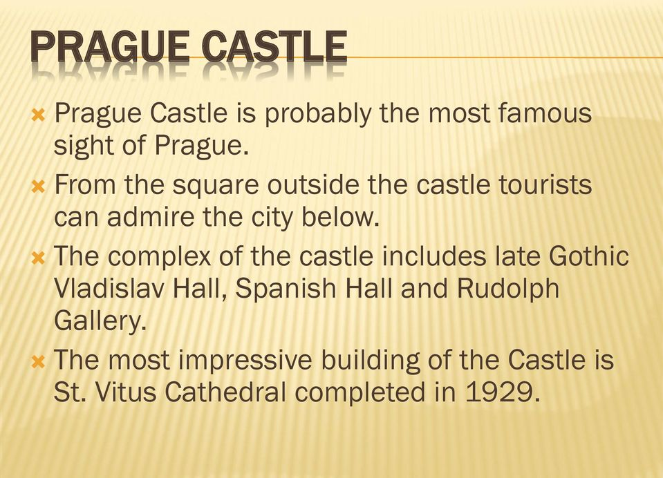 The complex of the castle includes late Gothic Vladislav Hall, Spanish Hall and