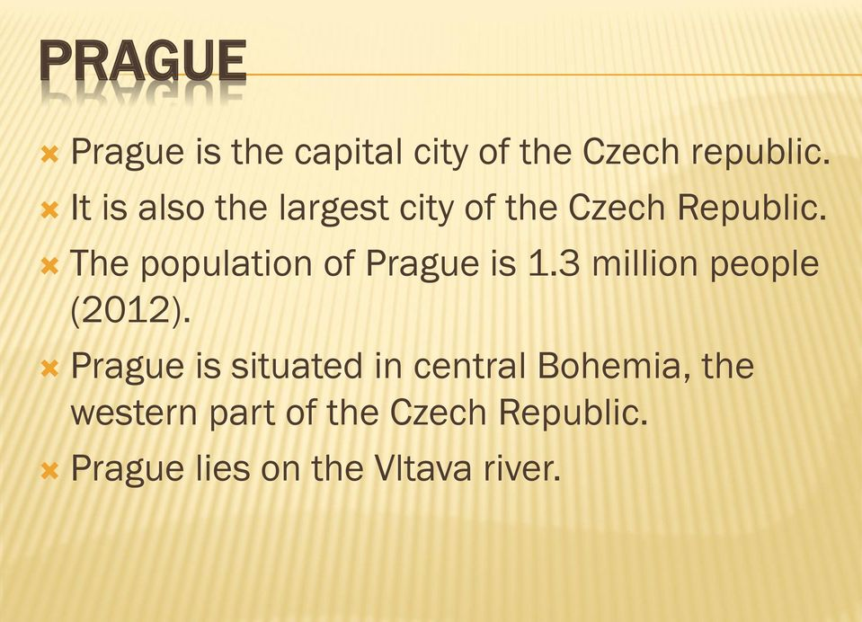 The population of Prague is 1.3 million people (2012).