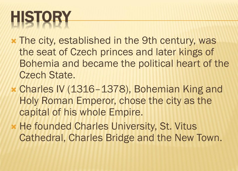 Charles IV (1316 1378), Bohemian King and Holy Roman Emperor, chose the city as the