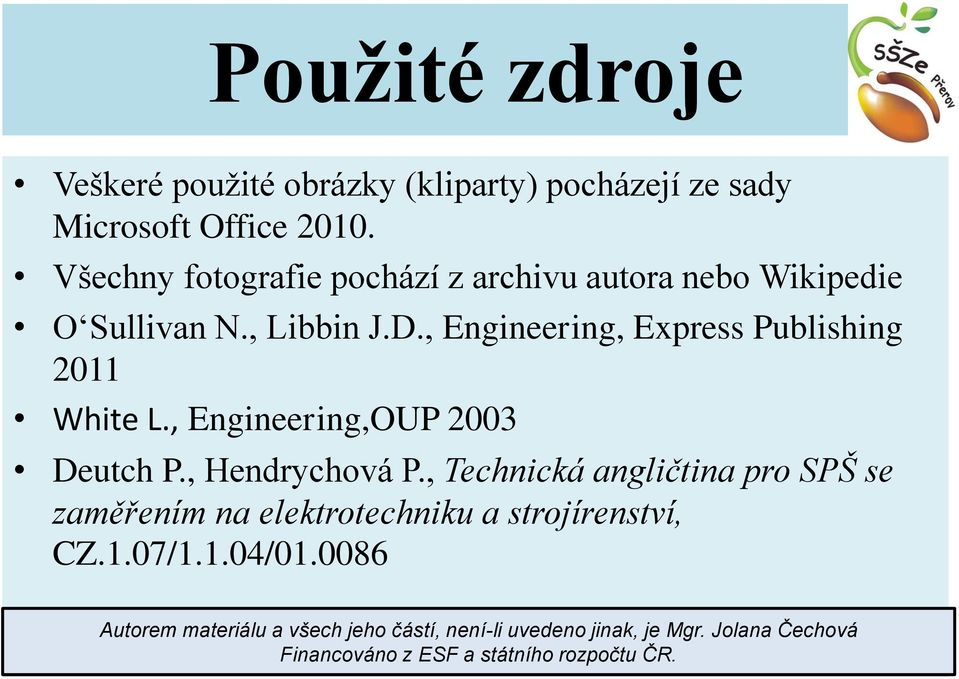 , Engineering, Express Publishing 2011 White L., Engineering,OUP 2003 Deutch P., Hendrychová P.