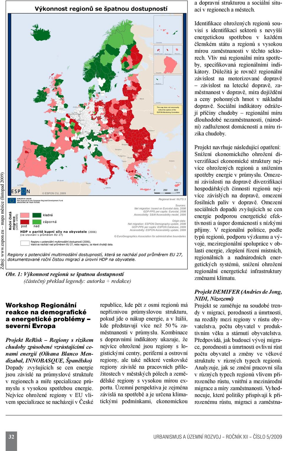 Kishinev Canarias Guadeloupe Martinique Réunion Guyane Madeira Acores This map does not necessarily reflect the opinion of the ESPON Monitoring Committee Identifikace ohrožených regionů souvisí s