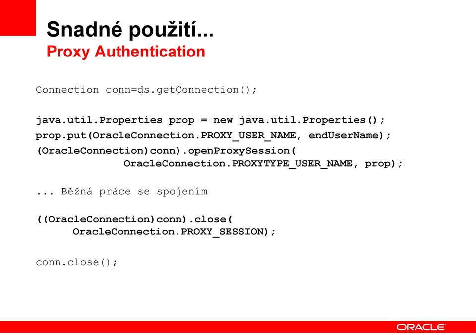 proxy_user_name, endusername); (OracleConnection)conn).openProxySession( OracleConnection.