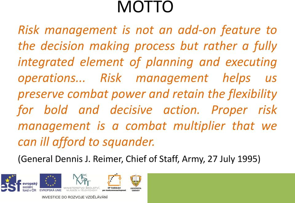 .. Risk management helps us preserve combat power and retain the flexibility for bold and decisive
