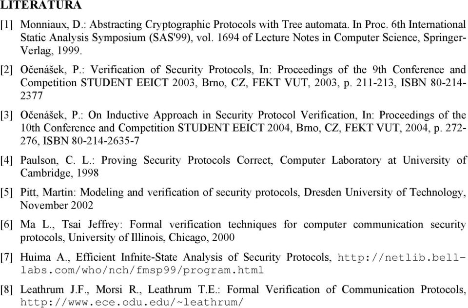 : Verification of Security Protocols, In: Proceedings of the 9th Conference and Competition STUDENT EEICT 2003, Brno, CZ, FEKT VUT, 2003, p. 211-213, ISBN 80-214- 2377 [3] Očenášek, P.