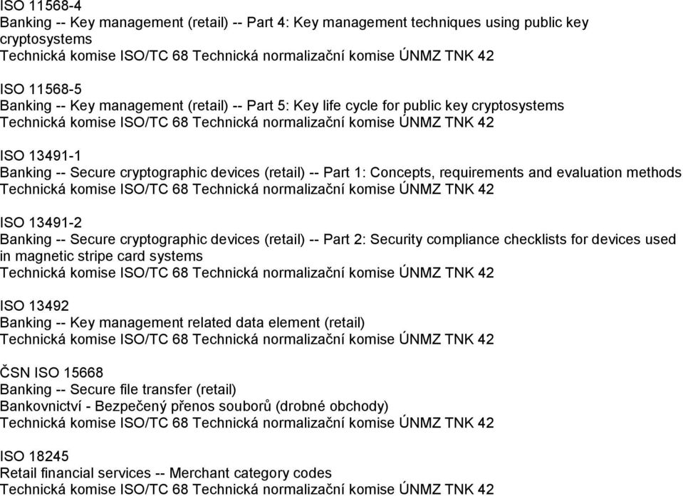 Secure cryptographic devices (retail) -- Part 2: Security compliance checklists for devices used in magnetic stripe card systems ISO 13492 Banking -- Key management related data