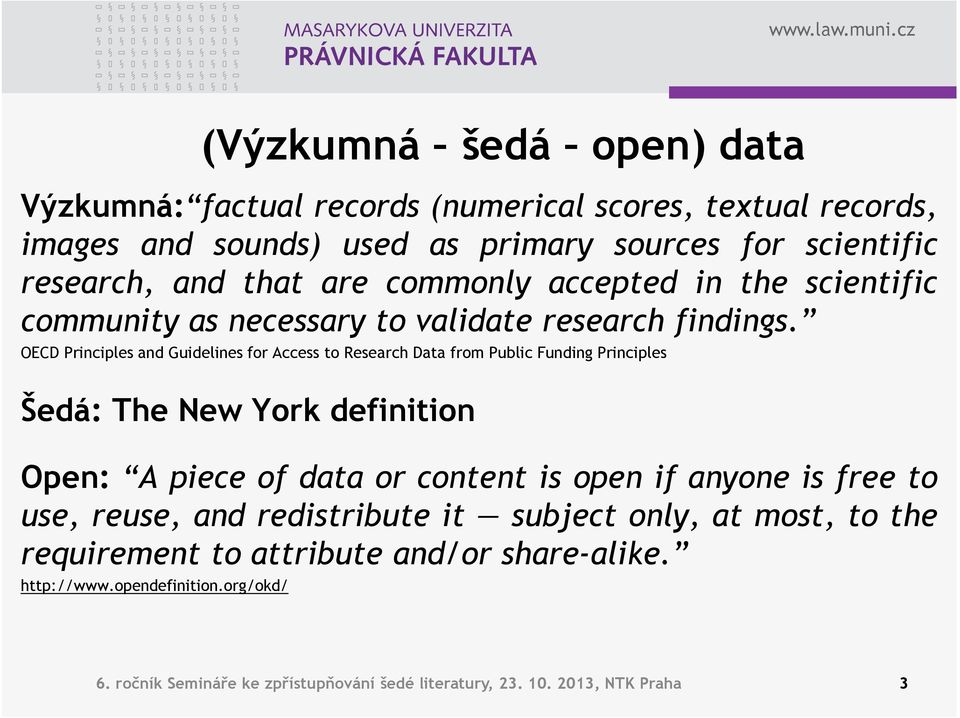 OECD Principles and Guidelines for Access to Research Data from Public Funding Principles Šedá: The New York definition Open: A piece of data or content is open if