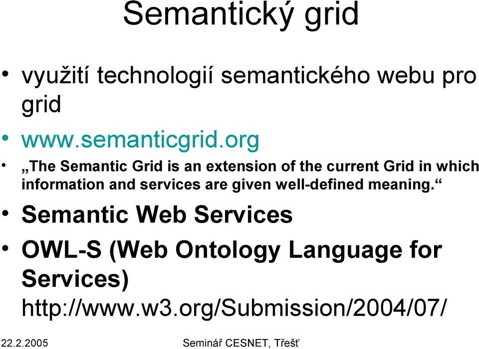 org The Semantic Grid is an extension of the current Grid in which