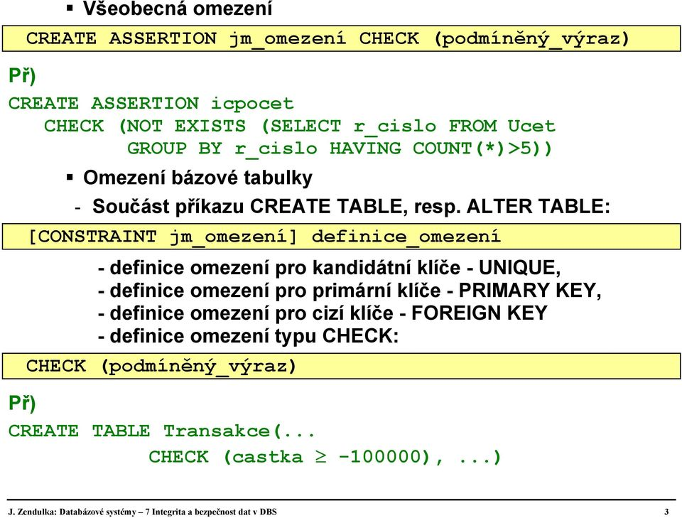 ALTER TABLE: [CONSTRAINT jm_omezení] definice_omezení - definice omezení pro kandidátní klíče - UNIQUE, - definice omezení pro primární klíče - PRIMARY KEY,