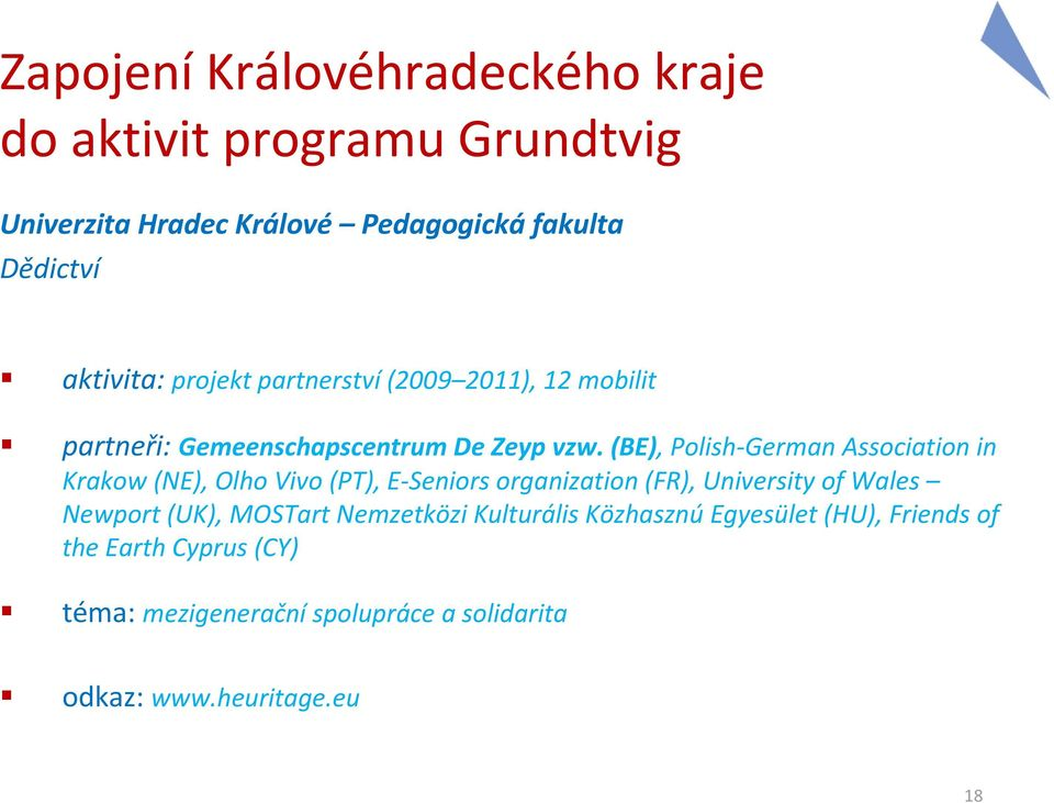(BE),Polish-GermanAssociationin Krakow(NE), Olho Vivo(PT), E-Seniors organization(fr), University of Wales Newport(UK),