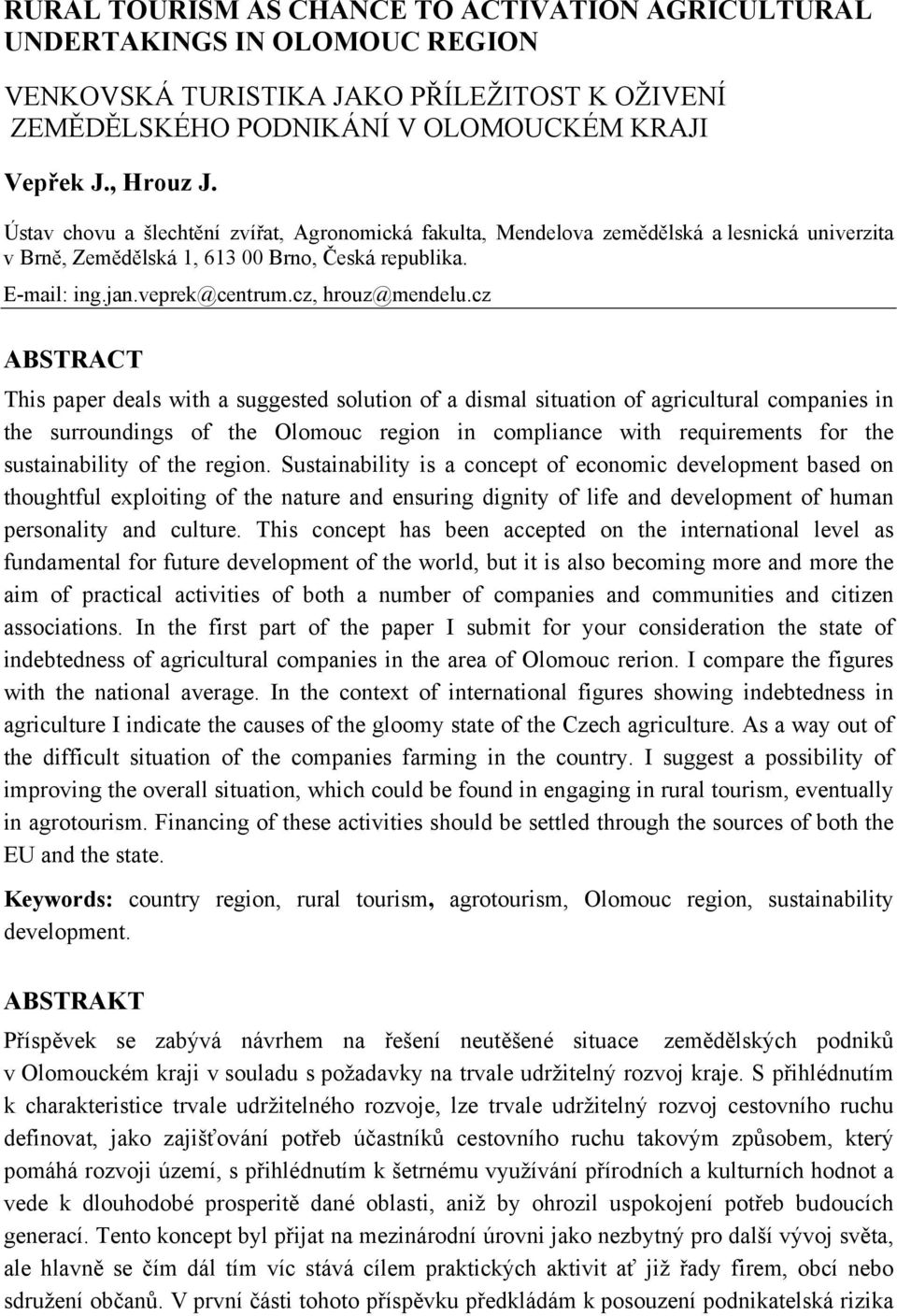 cz ABSTRACT This paper deals with a suggested solution of a dismal situation of agricultural companies in the surroundings of the Olomouc region in compliance with requirements for the sustainability