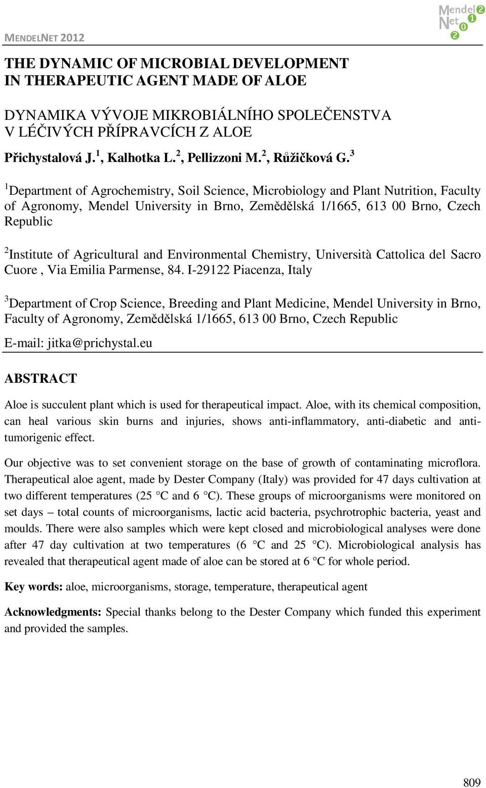 3 1 Department of Agrochemistry, Soil Science, Microbiology and Plant Nutrition, Faculty of Agronomy, Mendel University in Brno, Zemědělská 1/1665, 613 00 Brno, Czech Republic 2 Institute of