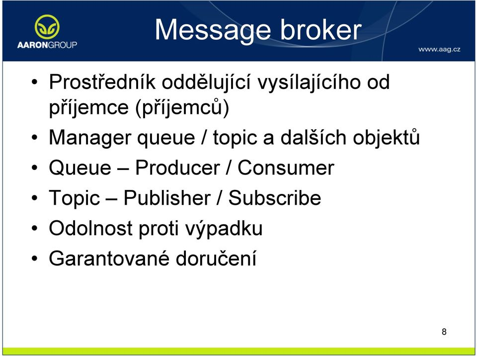 objektů Queue Producer / Consumer Topic Publisher /