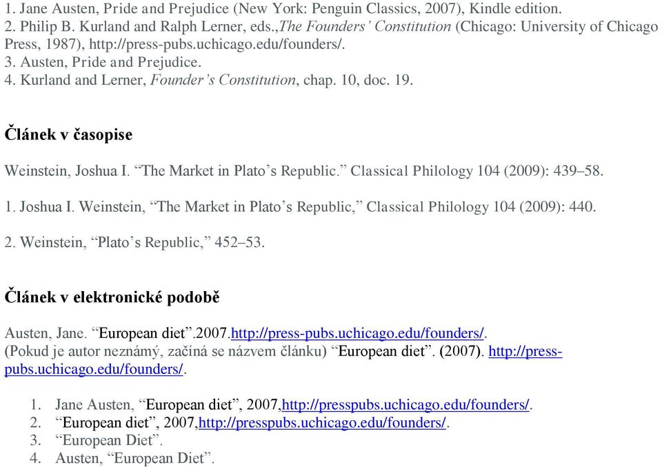 10, doc. 19. Článek v časopise Weinstein, Joshua I. The Market in Plato s Republic. Classical Philology 104 (2009): 439 58. 1. Joshua I. Weinstein, The Market in Plato s Republic, Classical Philology 104 (2009): 440.