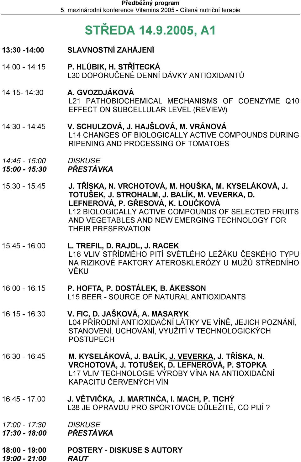 VRÁNOVÁ L14 CHANGES OF BIOLOGICALLY ACTIVE COMPOUNDS DURING RIPENING AND PROCESSING OF TOMATOES 14:45-15:00 DISKUSE 15:00-15:30 PŘESTÁVKA 15:30-15:45 J. TŘÍSKA, N. VRCHOTOVÁ, M. HOUŠKA, M.