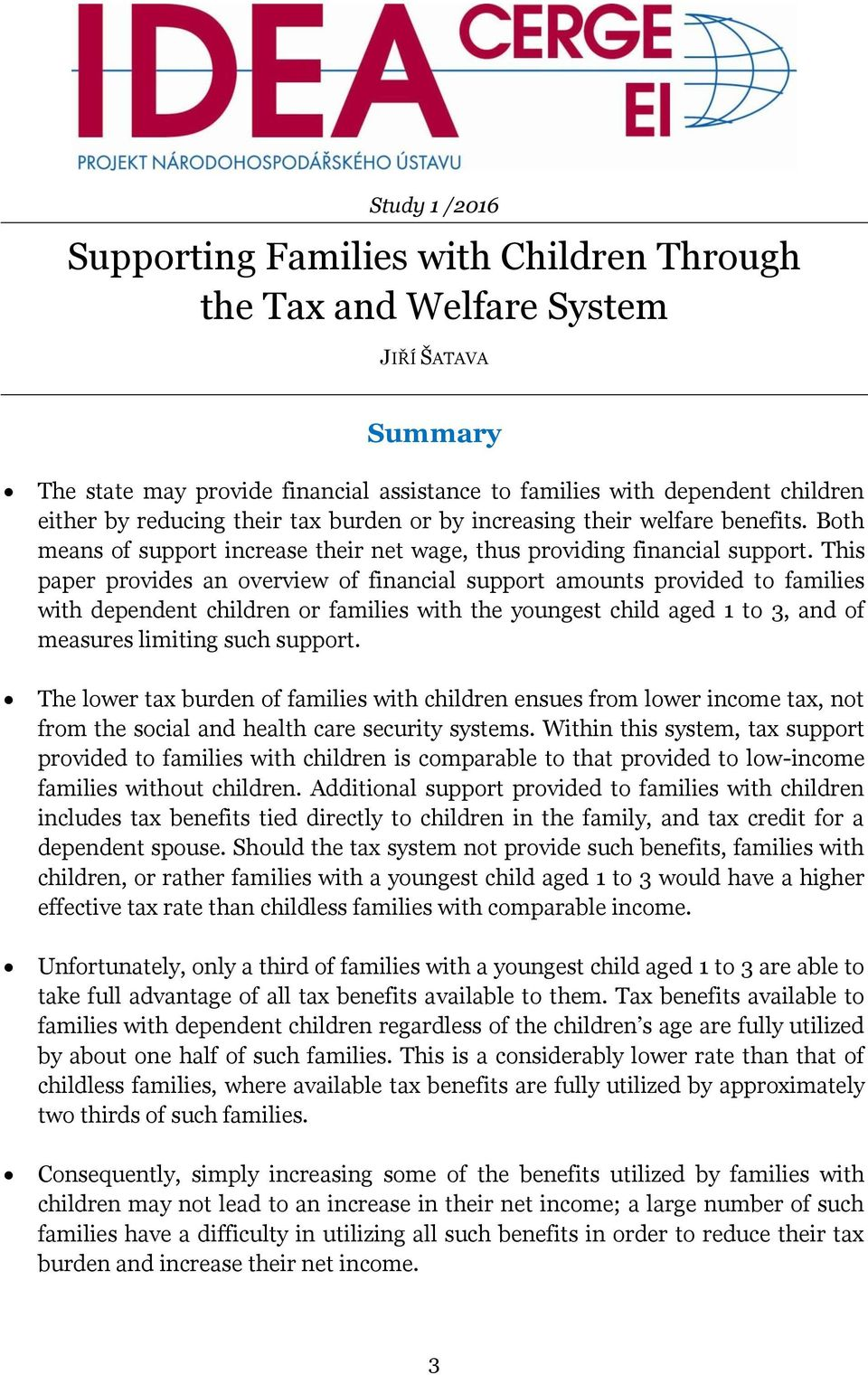 This paper provides an overview of financial support amounts provided to families with dependent children or families with the youngest child aged 1 to 3, and of measures limiting such support.